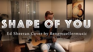Shape Of You - Ed Sheeran (Live Acoustic Cover by Renemuellermusic)