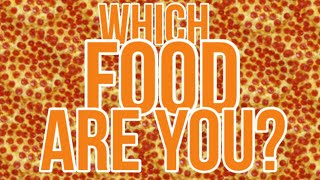 WHICH FOOD ARE YOU?