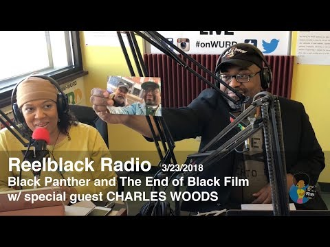 Reelblack Radio - Charles Woods / Black Panther and the End of Black Film 3/23/2018