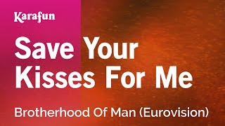 Karaoke Save Your Kisses For Me - Brotherhood Of Man *