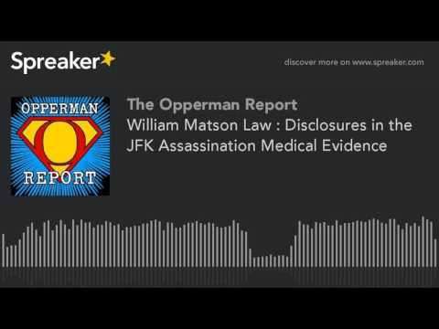 William Matson Law : Disclosures in the JFK Assassination Medical Evidence