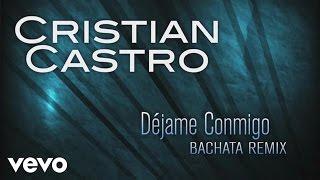 Cristian Castro - Déjame Conmigo (Bachata Remix (Cover Audio))