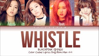 BLACKPINK - Whistle (Color Coded Lyrics Eng/Rom/Han/가사)