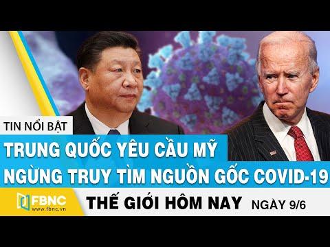 Tin thế giới mới nhất 9/6 | Trung Quốc yêu cầu Mỹ ngừng truy tìm nguồn gốc covid-19 | FBNC