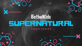 BethelKids | Supernatural Series - How To Be Powerful | Week 2