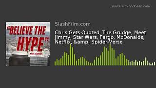 Chris Gets Quoted, The Grudge, Meet Jimmy, Star Wars, Fargo, McDonalds, Netflix, & Spider-Verse