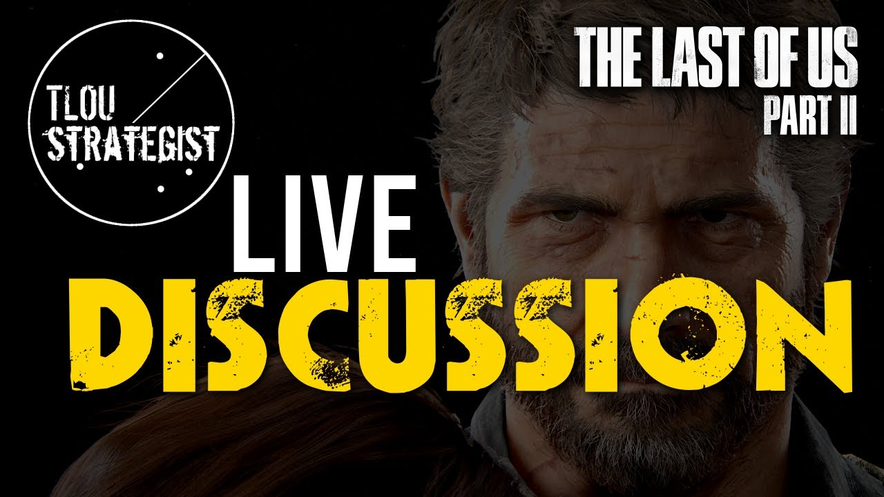 The Last of Us Part 2 - LIVE Discussion (Spoilers)