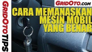 Cara Memanaskan Mesin Mobil Yang Benar | How To | GridOto Tips