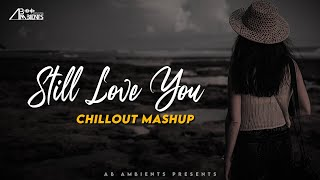 Still Love You Mashup | AB Ambients Chillout Mashup | Incomplete Love Emotional Mashup