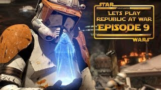 Lets Play... Star Wars Republic At War! Episode 9