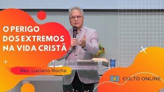 O PERIGO DOS EXTREMOS NA VIDA CRISTÃ - Rev. Luciano Rocha