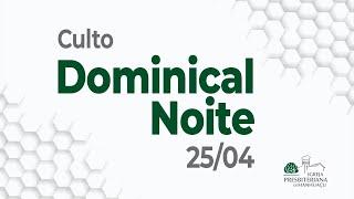 Culto Dominical Noite - 25/04/21