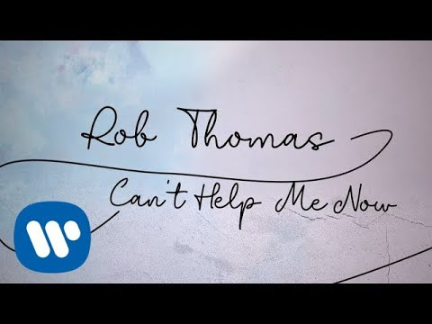 Rob Thomas - Can't Help Me Now [Official Lyric Video]