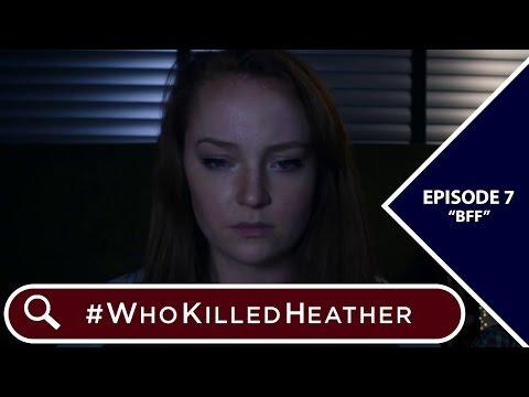 """#WhoKilledHeather   Episode 7 - """"BFF"""""""