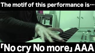 「No cry No more」AAA  (piano arrange)