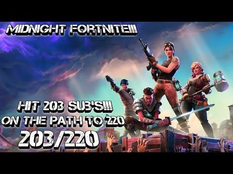 Hit 200 subs!!! Midnight FORTNITE!!! live stream!!! On the path to 220 subs 203/220.