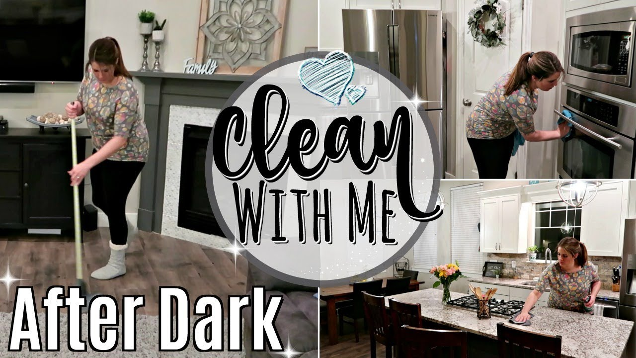 New After Dark Clean With Me 2019 Relaxing Speed Cleaning Motivation Sahm Cleaning Routine