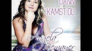 Dann kamst Du - Angela Kiemayer