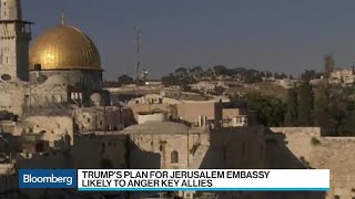 Trump's Jerusalem Embassy Plan Likely to Anger Allies