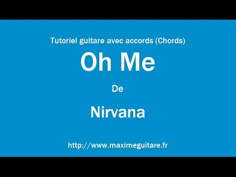 Oh Me (Nirvana) - Tutoriel guitare avec accords (Chords)