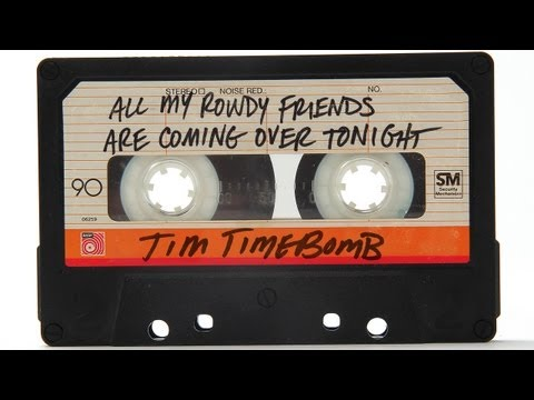 All My Rowdy Friends Are Coming Over Tonight - Tim Timebomb