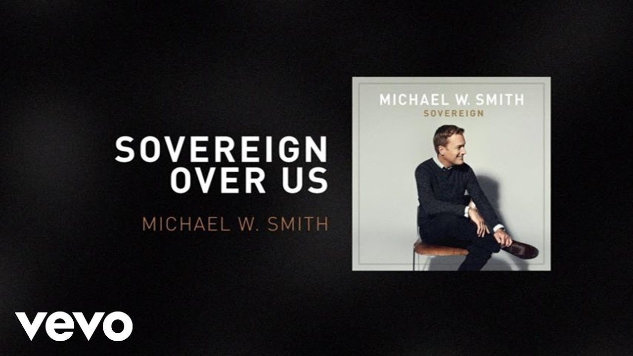 Michael W. Smith - Sovereign Over Us (Lyric Video)