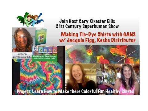 Tie Dye Shirts with Plasma GANS - with Jacquie Figg, Keshe Distributor, 21st Century Superhuman