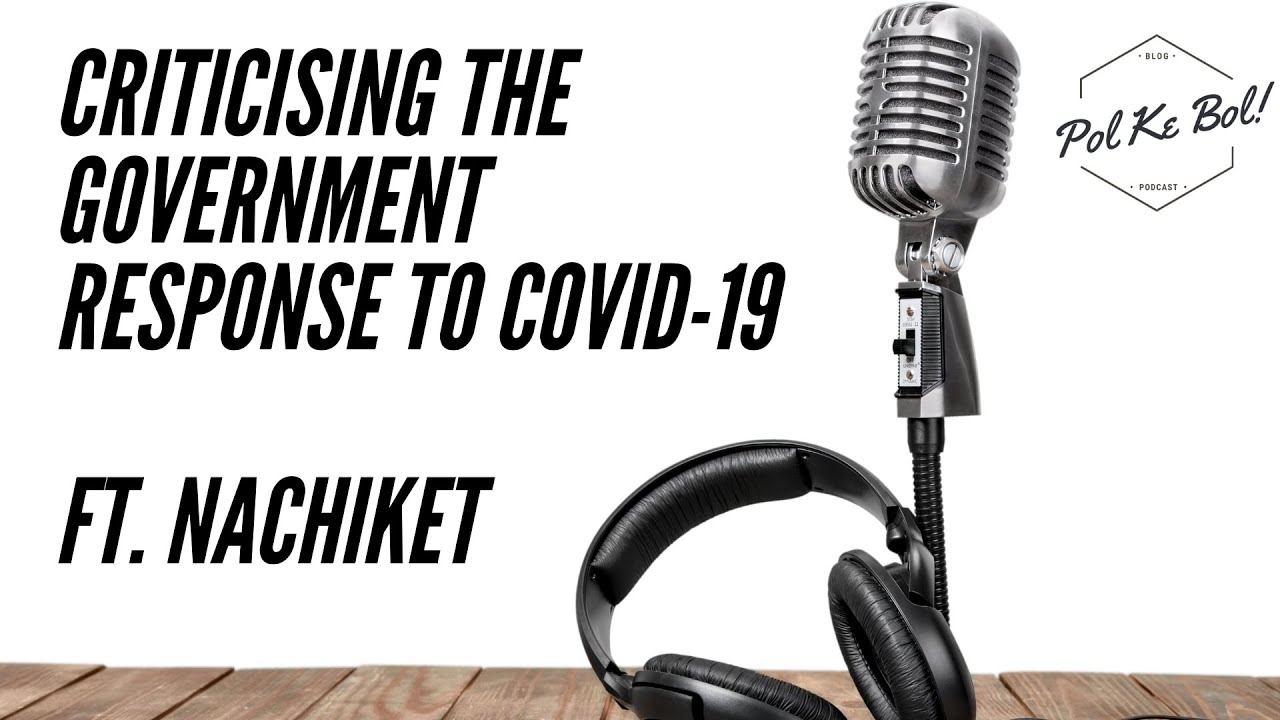 'Criticising the Government response to COVID-19' ft. Nachiket