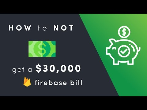 How To NOT Get A 30K Firebase Bill