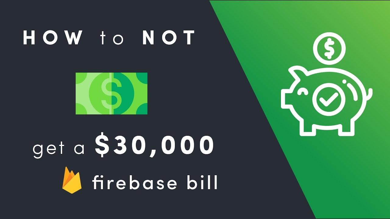 How to NOT get a 30K Firebase Bill