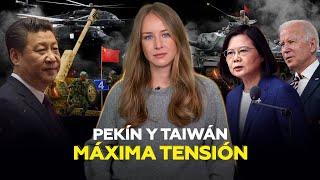 Escalada entre Pekín y Taiwán: ¿por qué ahora y hasta dónde puede llegar?