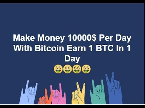 Make Money 10000 Per Day With Bitcoin Earn 1 Btc In 1 Day -