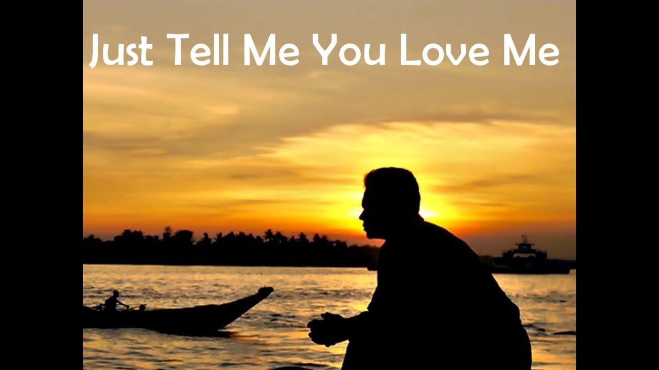 Just tell me you love lyrics youtube