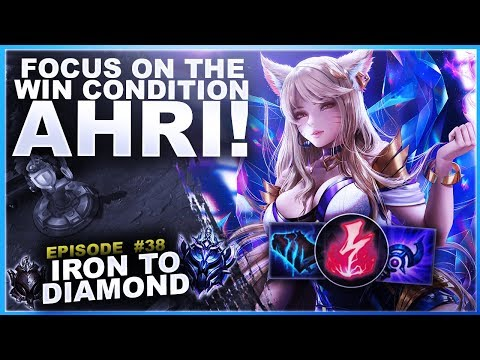 FOCUS ON THE WIN CONDITION AS AHRI! - Iron To Diamond - Ep. 38 | League Of Legends