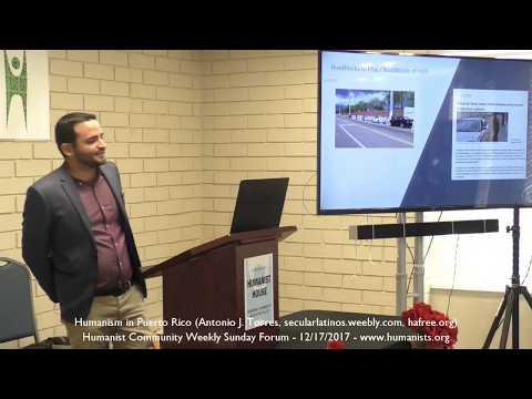 Humanist Community Forum (2017-12-17): Humanism in Puerto Rico - Antonio J. Torres