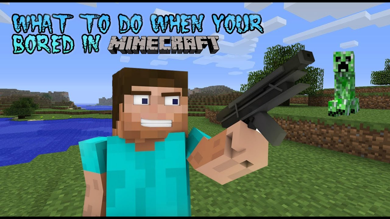 what to do on minecraft when your bored