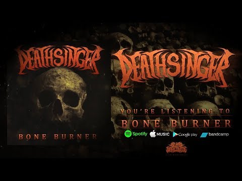 DEATHSINGER - BONE BURNER [SINGLE] (2018) SW EXCLUSIVE