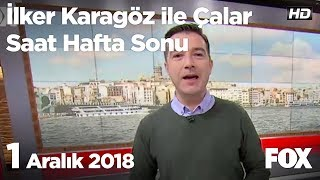 1 Aralık 2018 İlker Karagöz ile Çalar Saat Hafta Sonu
