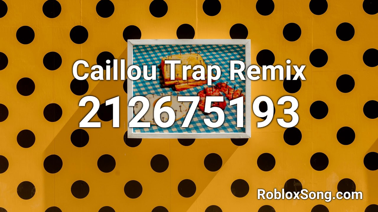 Caillou Trap Remix Roblox Id Roblox Music Code Youtube
