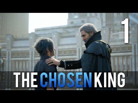 [1] The Chosen King  (Let's Play Final Fantasy XV PS4 Pro w/ GaLm)