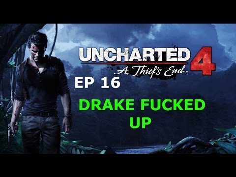 Drake Fucked UP Uncharted 4: A Thief's End