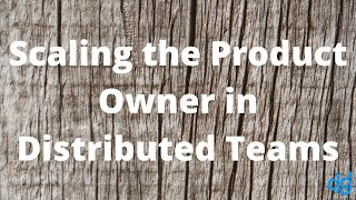 Scaling the Product Owner in Distributed Teams with Certified Trainer Ernesto Custodio
