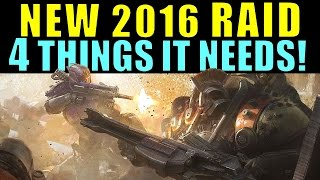 Top 4 Things Destiny's New Raid NEEDS TO HAVE!   Destiny 2016 Expansion