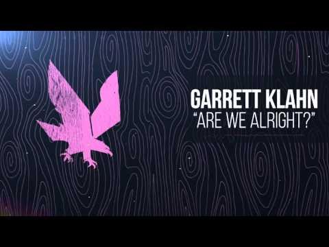 Garrett Klahn - Are We Alright?
