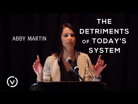ABBY MARTIN - The Detriments of Today's System