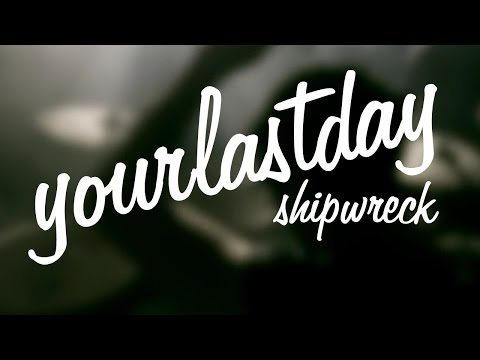 "Your Last Day - ""Shipwreck"" A BlankTV World Premiere!"