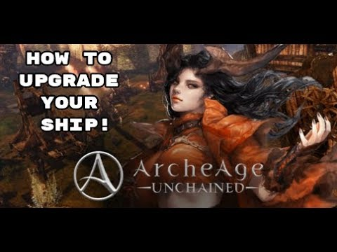 ArcheAge: Unchained - How to upgrade your ship! (Ship Component Regrading/Crafting) |