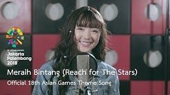 Meraih Bintang (Reach for The Stars) - Official 18th Asian Games Theme Song by Jannine Weigel
