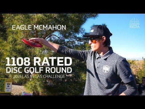 Eagle McMahon 1108 Rated Disc Golf Round   2019 Las Vegas Challenge