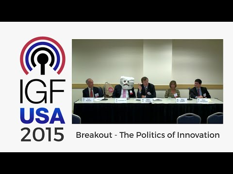 IGF-USA 2015 Breakout -The Politics of Innovation: Can the Internet Cause Too Much Disruption?